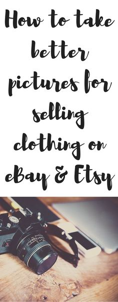 How to take better pictures for selling clothing on eBay & etsy