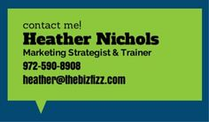 Heather Nichols, #marketing strategist and trainer for small to medium sized businesses, marketers, and agencies.  www.thebizfizz.com