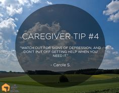 """Caregiver Tips: """"Watch out for signs of depression, and don't put off getting help when you need it"""" – Carole S."""