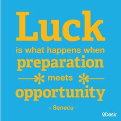 """Luck is what happens when preparation meets opportunity"" -Seneca Quote"