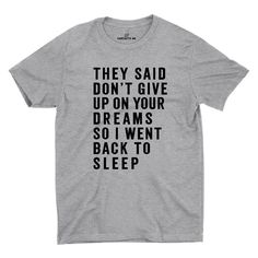 They Said Don't Give Up On Your Dreams So I Went Back To Sleep Gray Unisex T-shirt | Sarcastic Me