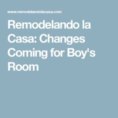 Remodelando la Casa: Changes Coming for Boy's Room