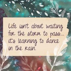 'Life isn't about waiting for the storm to pass... It's about learning to dance in the rain.' #quotes