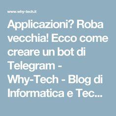 Applicazioni? Roba vecchia! Ecco come creare un bot di Telegram - Why-Tech - Blog di Informatica e Tecnologia