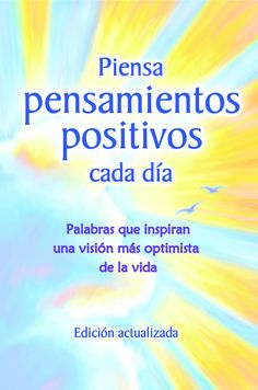 This inspiring collection offers words of optimism and insight to keep readers looking on the bright side, no matter what is happening in their lives. The uplifting quotes and poems in Piensa pensamientos positivos cada dia (the Spanish translation of Blue Mountain Arts' Think Positive Thoughts Every Day) offer suggestions and words of advice to encourage readers to keep believing in their dreams, expect only the best, and enjoy life to the fullest.