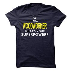 I'm A Woodworker What's Your Superpower T Shirt