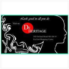 DE HERITAGE - Look good in all you do.  Call 6235 5188 or visit De Heritage at 545 Orchard Road#B1-06/10 Far East Shopping Centre S(238882).