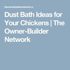 Dust Bath Ideas for Your Chickens | The Owner-Builder Network