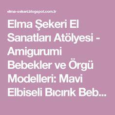 Elma Şekeri El Sanatları Atölyesi - Amigurumi Bebekler ve Örgü Modelleri: Mavi Elbiseli Bıcırık Bebek / Amigurumi Doll