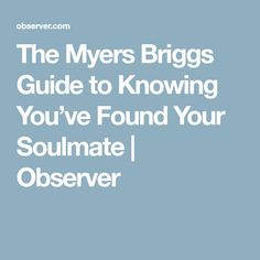 The Myers Briggs Guide to Knowing You've Found Your Soulmate | Observer