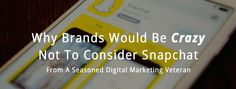 Why Brands Would Be Crazy Not To Consider Snapchat From A Seasoned Digital Marketing Veteran - #Infographic