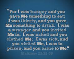 Matthew 25:36-37 thank you Lord...you are my Savior <3
