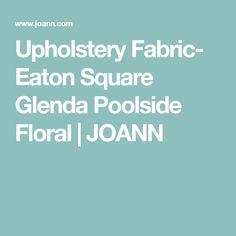 Upholstery Fabric- Eaton Square Glenda Poolside Floral | JOANN