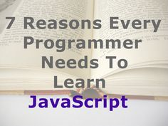 7 Reasons Every #Programmer Needs to Learn #JavaScript