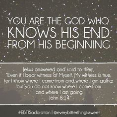God knows His end from His beginning.