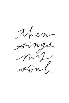 Then sings my soul // Bible Quotes // Beaheart.com