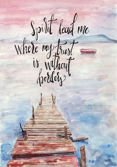Spirit lead me where my trust is without borders, let me walk upon the waters..wherever you would call me <3