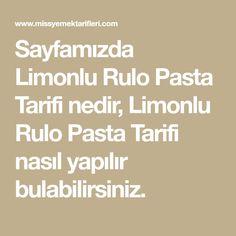 Sayfamızda Limonlu Rulo Pasta Tarifi nedir, Limonlu Rulo Pasta Tarifi nasıl yapılır bulabilirsiniz.