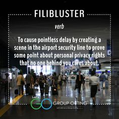 #GroupOuting Do you know the#traveltermFilibluster?