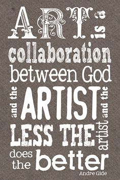 """""""Art is a collaboration between God and the artist, and the less the artist does, the better."""""""