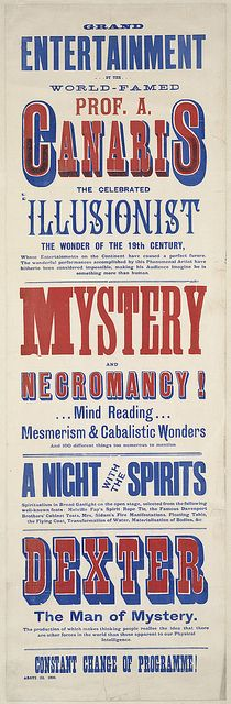 Grand entertainment by the world-famed Prof. A. Canaris, the celebrated illusionist, the wonder of the 19th century : Mystery and necromancy! Mind reading, mesmerism & cabalistic wonders by Boston Public Library, via Flickr