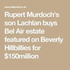 Wall Street Journal reported Wednesday that Lachlan Murdoch, 48 - co-chair of its publishing group News Corp and son of media mogul Rupert Murdoch - had bought the California home. The Beverly Hillbillies, Driving Miss Daisy, 21st Century Fox, Rupert Murdoch, Picture Company, Succession Planning, Amazing Houses, Opening Credits, All In The Family