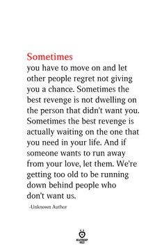 Sometimes you have to move on and let other people regret not giving you a chance. Sometimes the best revenge is not dwelling on the person that didn't want you. Sometimes the best revenge is actually waiting on the one that you need in your life. Self Love Quotes, Mood Quotes, Great Quotes, Positive Quotes, Quotes To Live By, Inspirational Quotes, Motivational Quotes, Let Down Quotes, Regret Love Quotes