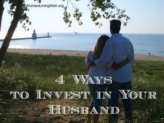 """4 Ways to Invest In Your Husband. Part of the """"Ignite the Fire"""" series!"""