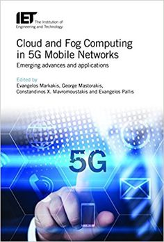 MARKAKIS, Evangelos, MASTORAKIS, George, MAVROMOUSTAKIS, Constandinos X., PALLIS, Evangelos. Cloud and Fog Computing in 5G Mobile Networks - Emerging Advances and Applications. United Kingdom:  Institution of Engineering and Technology, 2017. Accesos ilimitados. Disponible en: Libros Electrónicos, Knovel. ISBN    978-1-78561-083-7
