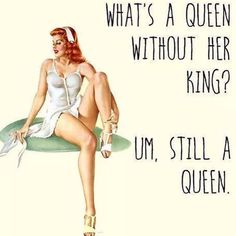 What's a queen without her king? Um, still a queen. Pin Up Quotes, Sassy Quotes, Funny Quotes, Retro Humor, Vintage Humor, Vintage Posters, Pin Up Girls, Pin Up Drawings, Pin Up Girl Vintage