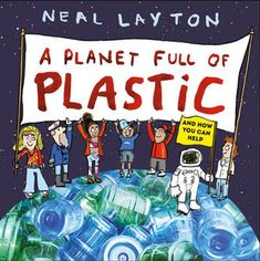 A Planet Full of Plastic Best Children Books, Childrens Books, List Of Planets, Collages, Michael Rosen, Blue Peter, Clean Beach, Our Planet, Planet Earth