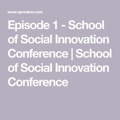 Episode 1 - School of Social Innovation Conference Mobile Connect, Find Us On Facebook, I School, Conference, Innovation, Language, Messages, Popular, Writing