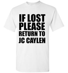 If Lost Please Return to Jc Caylen Shirt by Tshirt Unicorn Each shirt is  made to c131eb88e000