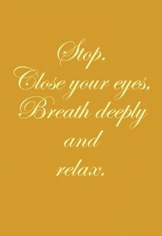 I wish....stop...close my eyes...breathe deeply...and relax ♥
