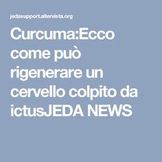 Curcuma:Ecco come può rigenerare un cervello colpito da ictusJEDA NEWS