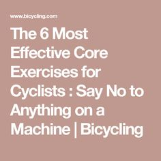 The 6 Most Effective Core Exercises for Cyclists : Say No to Anything on a Machine | Bicycling