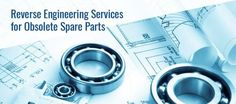 The best way is then to seek assistance from reverse engineering service providers, who support companies looking for recovering design information for obsolete spare parts.