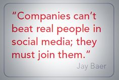 "So true! ""Companies can't beat real people in social media; they must join them."" - Jay Baer.  #socialmedia"