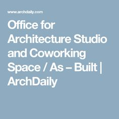 Office for Architecture Studio and Coworking Space / As – Built | ArchDaily