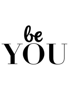 Be YOU -  Be you. A beautiful quote to bright up your day, packaged in a modern and professional design for multiple uses. Print it and hang it on your wall to remind yourself daily, or gift it to loved ones. This eye-catching design will make anybody pause for a second and reflect.  art collectibles digital prints digital art print printable wall art typography art print quote art print quote poster print canvas quote art inspirational art black and white art monochrome