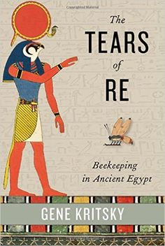 The Tears of Re: Beekeeping in Ancient Egypt  By Gene Kritsky  Oxford University Press, 2015