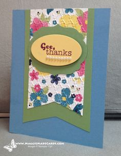 I really like the look of this pattern of Gingham Garden dsp embossed with the Fancy Fan folder in Maggie's card. I think that it looks like a piece of quilted fabric.