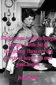 """These are the secrets of happiness & god health."""" Julia Child Recipe For Happiness - True Story! French Cooking Recipes, Chef Recipes, Cooking Tips, Chefs, Julia Child Quotes, Food Quotes, Cooking Quotes, Domestic Goddess, Kids Nutrition"""