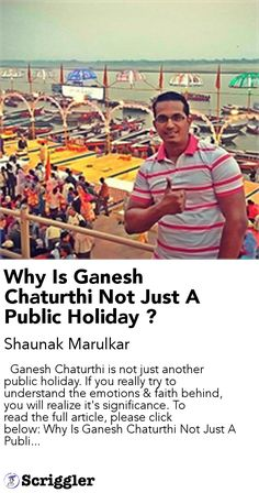 Why Is Ganesh Chaturthi Not Just A Public Holiday ? by Shaunak Marulkar https://scriggler.com/detailPost/story/114825   Ganesh Chaturthi is not just another public holiday. If you really try to understand the emotions