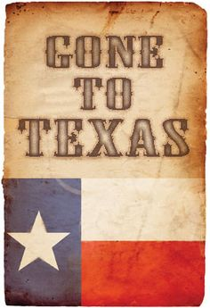 Gone to Texas!