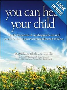 You Can Heal Your Child: A Guide for Parents with Misdiagnosed, Stressed, Traumatized, and Otherwise Misunderstood Children (by Regalena Melrose, Ph.D) #bestsellerinaweekend #amazonbestseller #bestsellingbook