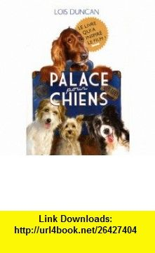 Palace pour chiens (French Edition) (9782012017573) Lois Duncan , ISBN-10: 2012017576  , ISBN-13: 978-2012017573 ,  , tutorials , pdf , ebook , torrent , downloads , rapidshare , filesonic , hotfile , megaupload , fileserve