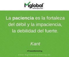 """""""La paciencia es la fortaleza del débil y la impaciencia, la debilidad del fuerte"""" Kant  #FrasesDeMarketing #MarketingRazonable"""