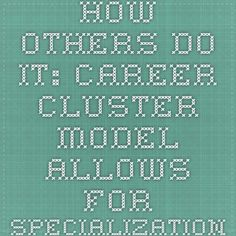 How Others Do It: Career Cluster Model Allows for Specialization, Customization