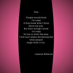 """""""Size,"""" a poem about the joys of being self conscious about weight. See more poetry by Leanne Rebecca on shesinprison.com."""